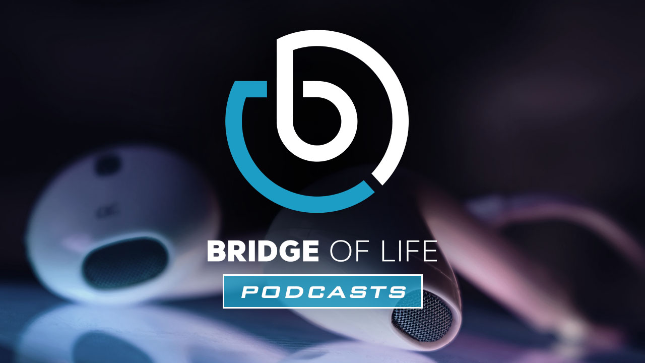 Bridge of Life Podcasts